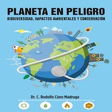 Planeta en peligro. Biodiversidad, impactos ambientales y conservación